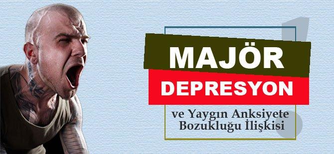 Majör Depresyon ve Yaygın Anksiyete Bozukluğu