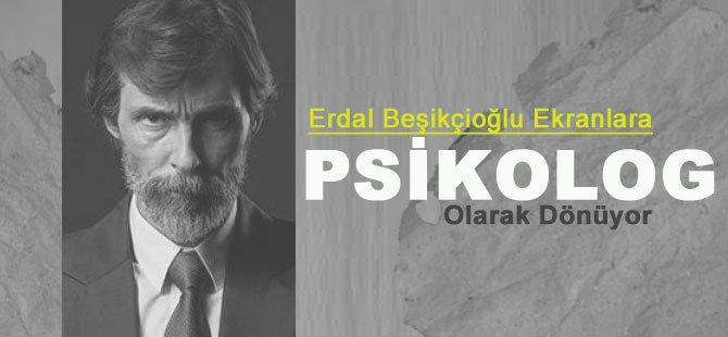 Erdal Beşikçioğlu Ekranlara Psikolog Olarak Dönüyor!