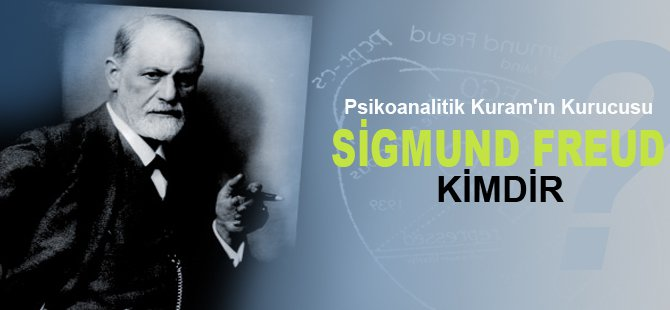 Psikoanalitik Kuram'ın Kurucusu Sigmund Freud Kimdir ?