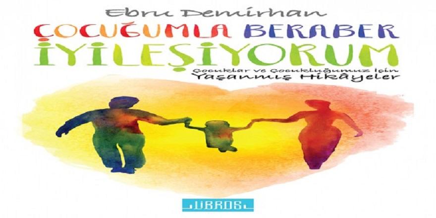 Ebru Demirhan'dan Yeni Kitap''Çocuğumla Beraber İiyleşiyorum''