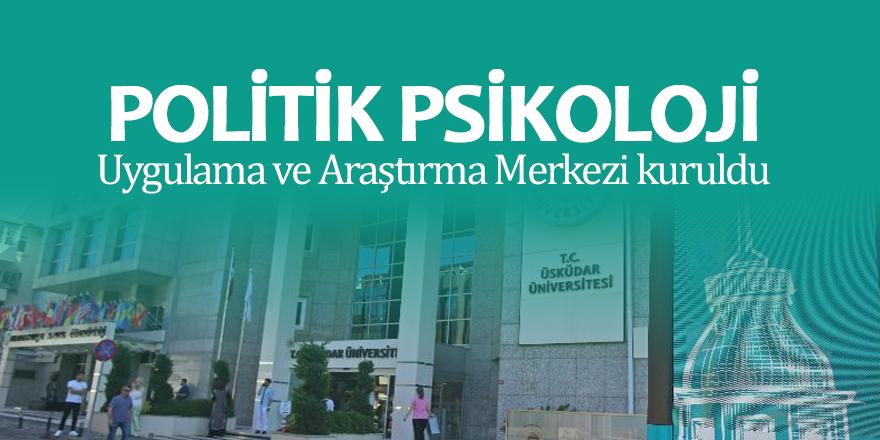 Politik Psikoloji Uygulama ve Araştırma Merkezi kuruldu
