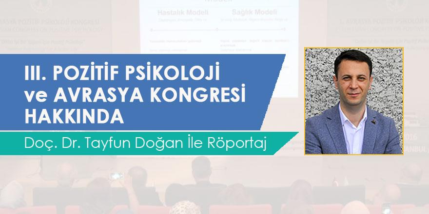 3. Avrasya Pozitif Psikoloji Kongresi - Doç. Dr. Tayfun Doğan İle Röportaj