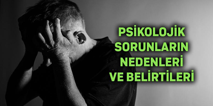 Psikolojik Sorunların nedenleri ve belirtileri neler olabilir?