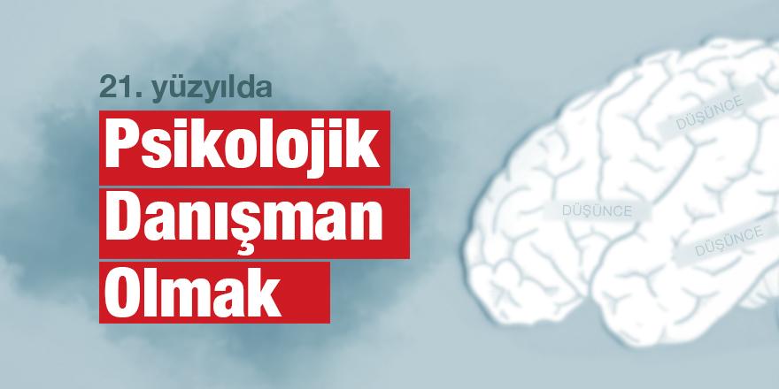 21. Yüzyılda Psikolojik Danışman Olmak