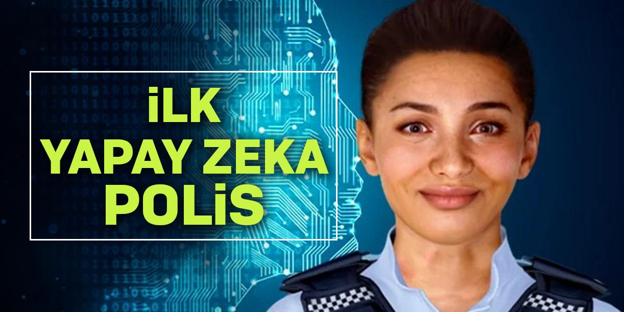 İlk yapay zeka polis görevde