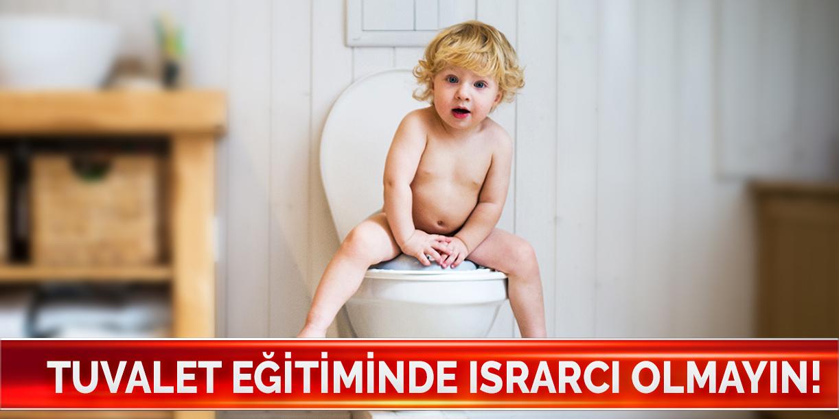 Tuvalet eğitiminde ısrarcı olmayın