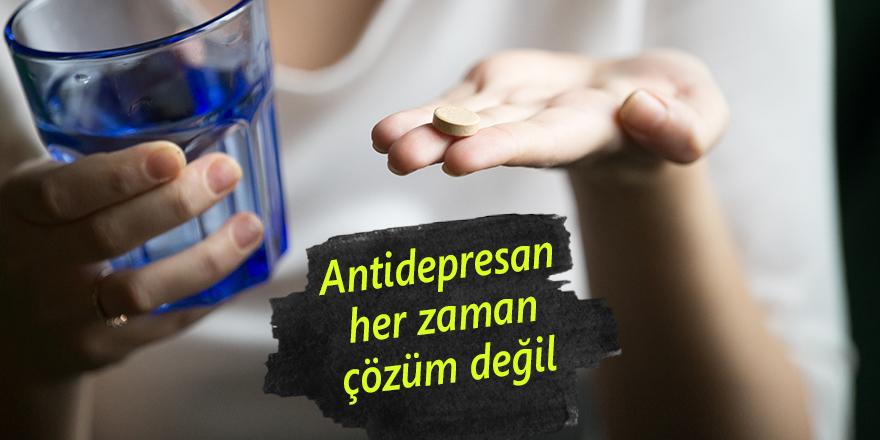 Antidepresan her zaman çözüm değil