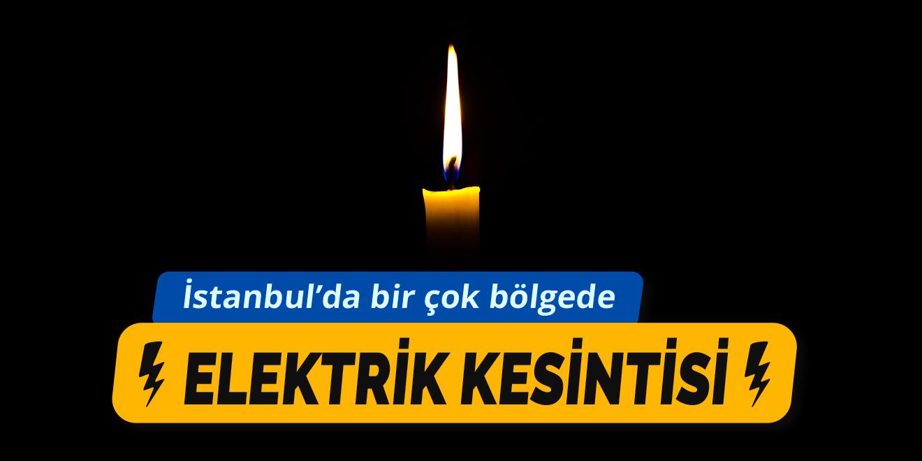 İstanbul'da birçok bölgede elektrik kesintisi yapılacak