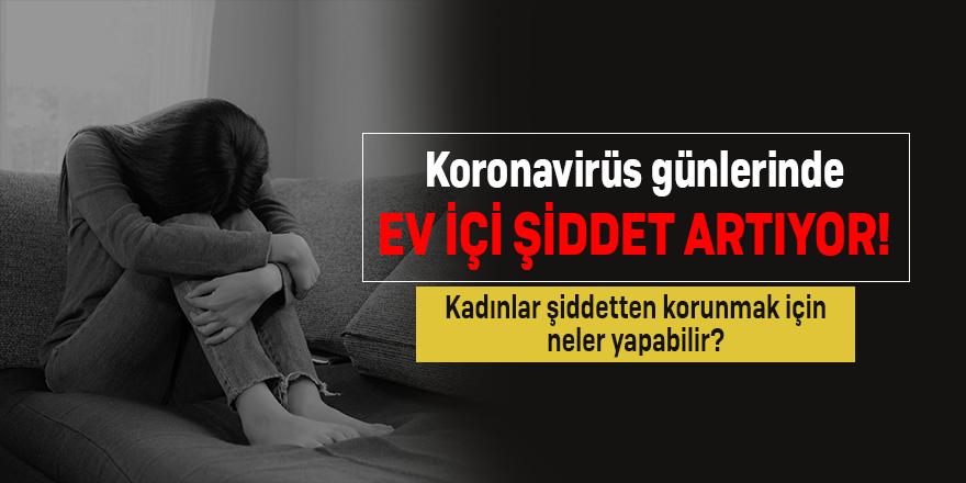 Koronavirüs günlerinde ev içi şiddet artıyor! Kadınlar şiddetten korunmak için neler yapabilir?