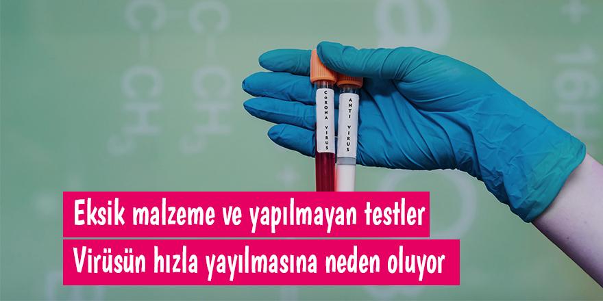 Eksik malzeme ve yapılmayan testler virüsün hızla yayılmasına neden oluyor