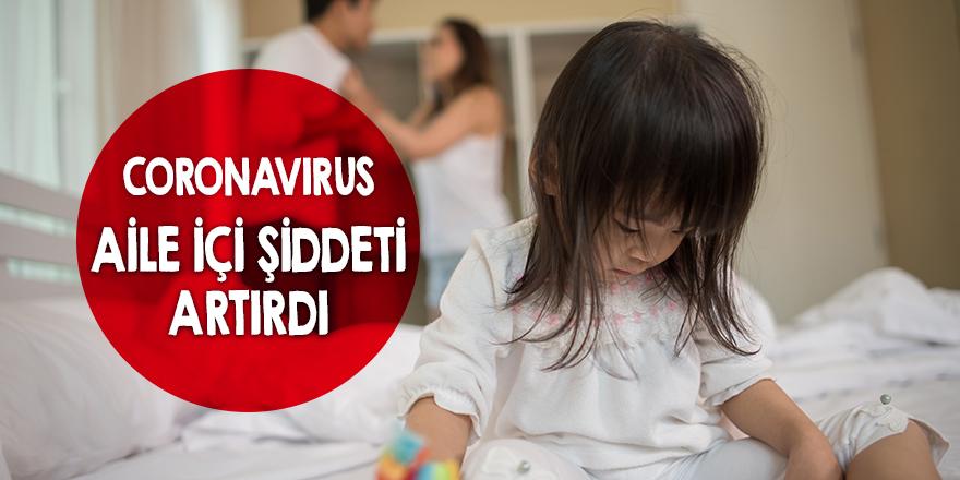 Coronavirüs aile içi şiddeti artırdı!