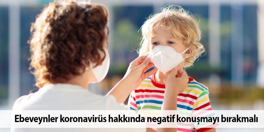 Ebeveynler koronavirüs hakkında negatif konuşmayı bırakmalı