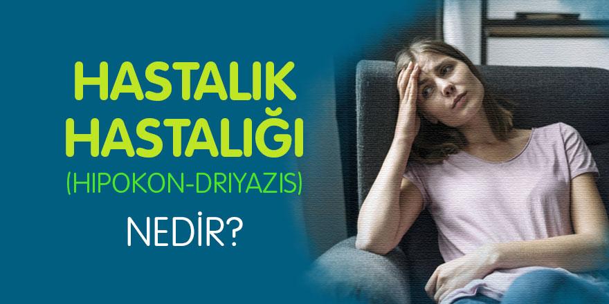 Hastalık Hastalığı (Hipokondriyazis) Nedir?