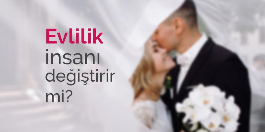 Evlilik insanı ne kadar değiştirir?