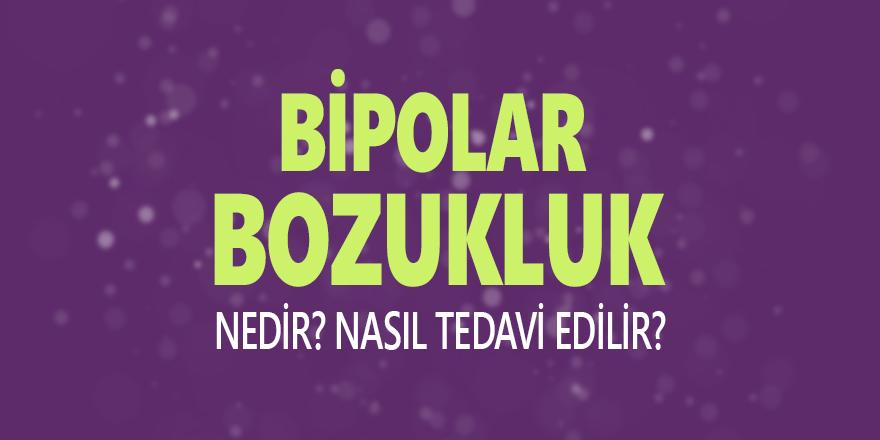 Bipolar Bozukluk Nedir? Nasıl Tedavi Edilir?