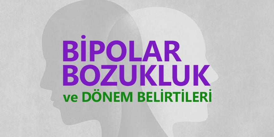 Bipolar Bozukluk Nedir ve Dönem Belirtileri Nelerdir?