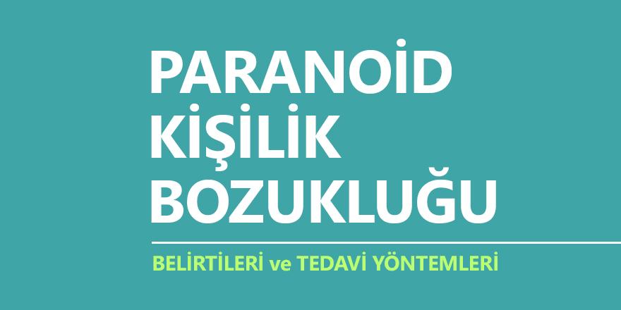 Paranoid Kişilik Bozukluğu Nedir? Belirtileri ve Tedavi Yöntemleri Nelerdir?