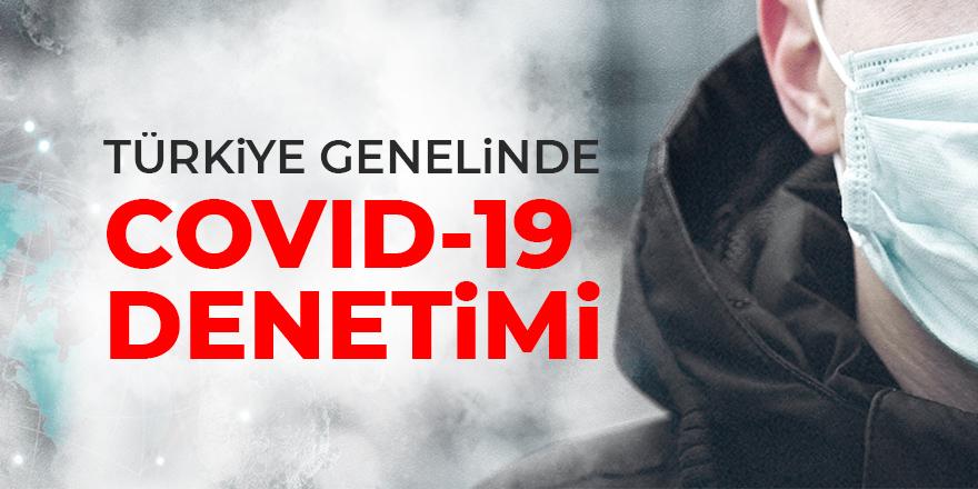 Türkiye genelinde Covid-19 denetimleri yapılacak