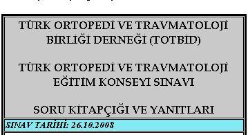Türk Ortopedi ve Travmatoloji Eğitim Konseyi Sınavı Soru Kitapçığı ve Yanıtları