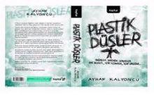 Plastik Düşler / Ayhan Kalyoncu
