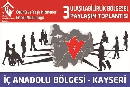 3. Ulaşılabilirlik Bölgesel Toplantısı Kayseri'de