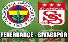 Sivasspor-Fenerbahçe Maçının Golleri ve Özeti