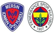 Fenerbahçe Mersin İdmanyurdu Maçı Saat Kaçta?