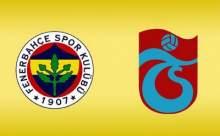 Fenerbahçe-Trabzon Maçı Ne Zaman?