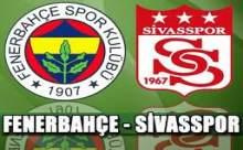 Fenerbahçe Sivasspor Maçı Sonucu Canlı Anlatım