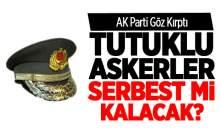 Tutuklu Askerler Serbest Kalabilir