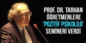 Prof. Dr. Tarhan öğretmenlere 'pozitif psikoloji' semineri verdi