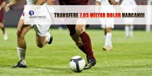 Transfere 7,03 Milyar Dolar Harcandı