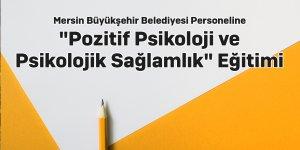 """Mersin Büyükşehir Belediyesi Personeline """"Pozitif Psikoloji ve Psikolojik Sağlamlık"""" Eğitimi"""