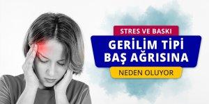 Stres ve baskı gerilim tipi baş ağrısına neden oluyor