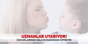 Çocuklarınızı asla dudağından öpmeyin