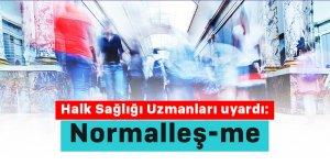 Halk Sağlığı Uzmanları uyardı: Normalleş-me