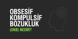 OBSESİF KOMPULSİF BOZUKLUK (OKB) NEDİR?