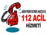 Ağır Psikiyatrik Hastaya 112 Acil Hizmeti
