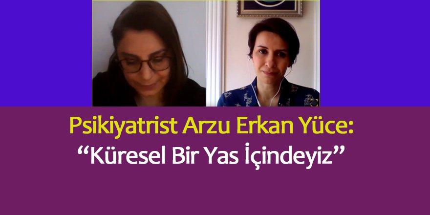 Psikiyatrist Arzu Erkan- Yüce: Küresel Bir Yas İçindeyiz